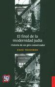El Final de la Modernidad Judia. Historia de un Giro Conservador - Enzo Traverso - Fondo De Cultura Económica