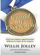 Actitud de Excelencia Como las Mejores Organizaciones o  Btienen lo Mejor de los Mejores - Willie Jolley - Taller Del Exito