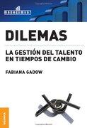 Dilemas: La Gestión del Talento en Tiempos de Cambio - Fabiana Gadow - Granica