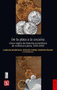 De la Plata a la Cocaína. Cinco Siglos de Historia Económica de América Latina, 1500-2000 - Stephen Topik, Zephyr Frank Carlos Marichal - Fondo de Cultura Económica