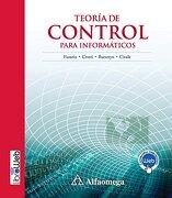 Teoria de Control Para Informaticos - Rubén Jorge Fusario,Patricia Susana Crotti,Andrés Pablo Marcos Bursztyn,Omar Oscar Civale - Alfaomega