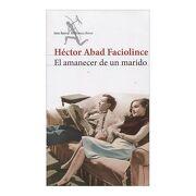 El Amanecer de un Marido - Héctor Abad Faciolince - Seix Barral