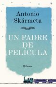 Un Padre de Pelicula - Antonio Skarmeta - Planeta
