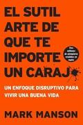 El Sutil Arte de que te Importe un Caraj*: Un Enfoque Disruptivo Para Vivir una Buena Vida - Mark Manson - Harpercollins Espanol
