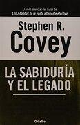 La Sabiduria y el Legado - Stephen R. Covey - Grijalbo