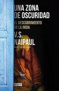 Una Zona de Oscuridad: El Descubrimiento de la India (Ensayo y Pensamiento) - V. S. Naipaul - Debate