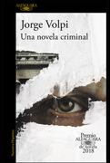 Una Novela Criminal (Premio Alfaguara 2018) - Jorge Volpi - Alfaguara