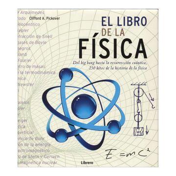 portada El Libro de la Fisica: Del big Bang Hasta la Resurreccion Cuantica. 250 Hitos de la Historia de la Fisica