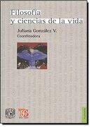 Filosofia y Ciencias de la Vida - González Valenzuela Juliana - Fondo De Cultura Económica