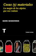 Cosas (y) Materiales - Mark Miodownik - Turner Publicaciones S.L.