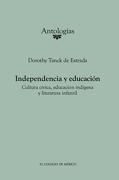 Independencia y Educación. Cultura Cívica, Educación Indígena y Literatura Infantil. - Dorothy Tanck Estrada - El Colegio De Mexico