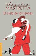 El Cielo de los Leones - Ángeles Mastretta - Booket