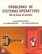 Problemas de Sistemas Operativos: De la Base al Diseño - Félix García Carballeira,Jesús Carretero Pérez,Fernando Perez Costoya - Mcgraw-Hill / Interamericana De España, S.A.