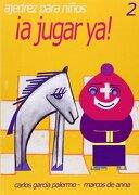 A Jugar ya! 2 - CARLOS GARCIA PALERMO - La Casa Del Ajedrez