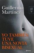 Yo Tambien Tuve una Novia Bisexual - Guillermo Martínez - Planeta