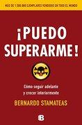 Puedo Superarme: Cómo Seguir Adelante y Crecer Interiormente - Bernardo Stamateas - Ediciones B