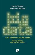 Big Data y el Internet de las Cosas: Qué hay Detrás y Cómo nos va a Cambiar - Mario Tascon - Los Libros De La Catarata