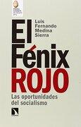 El Fénix Rojo: Las Oportunidades del Socialismo - Luis Fernando Medina Sierra - Los Libros De La Catarata