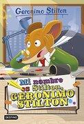 Mi Nombre es Stilton, Geronimo Stilton - Geronimo Stilton - Destino Infantil & Juvenil