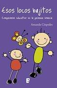 Esos Locos Bajitos. Compromiso Educativo en Primera Infancia - Amanda Céspedes - Ediciones B