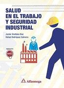Salud en el Trabajo y Seguridad Industrial. - RODRÍGUEZ; Rafael; ARELLANO; Javier - Alfaomega Grupo Editor