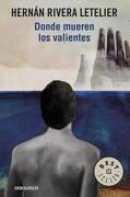 Donde Mueren los Valientes - Hernan Rivera Letelier - Debolsillo