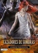 Cazadores de Sombras 6. Ciudad del Fuego Celestial - Cassandra Clare - Destino