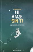 Mi Viaje sin ti. Lo que Queríamos ser y no Fuimos - Alejandro Sequera - Deja Vu Ediciones
