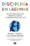 portada Disciplina sin Lágrimas - Daniel J. Siegel; Tina Payne Bryson - B De Bolsillo