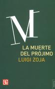La muerte del prójimo - Luigi Zoja - Fondo de Cultura Económica