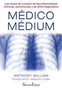 Médico Médium: Las Claves de Curación de las Enfermedades Crónicas, Autoinmunes o de Difícil Diagnóstico - Anthony William - Arkano Books