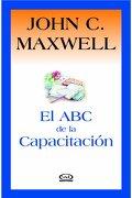 El abc de la Capacitacion - John C. Maxwell - Vergara Y Riba Editores