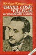 Daniel Cosio Villegas: El Historiador Liberal - Enrique Krauze - Fondo De Cultura Económica