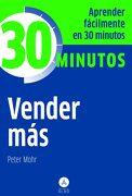 Vender Más: Aprenda Fácilmente en 30 Minutos - Peter Mohr - Editorial Alma