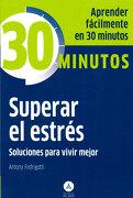 Superar el Estrés: Aprenda Fácilmente en 30 Minutos - Antony Fedrigotti - Editorial Alma