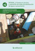 Puesta en Servicio y Operación de Redes de Distribución de Agua y Saneamiento. Enat0108 - Montaje y Mantenimiento de Redes de Agua - José María Rebollo Gallego - Ic Editorial