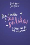 Tan Linda y tan Solita. El Libro del fin del Patriarcado - June Garcia,Josefa,Araos - Alfaguara