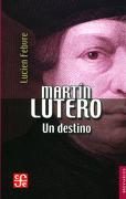Martín Lutero: Un Destino - Lucien Febvre - Fondo De Cultura Económica