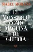 El Monstruo Como Máquina de Guerra - Mabel Moraña - Iberoamericana