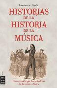 Historias de la Historia de la Música: Un Recorrido por las Anécdotas de la Música Clásica (Musica ma non Troppo) - Lawrence Lindt - Ma Non Troppo