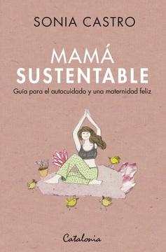 portada Mamá Sustentable. Guía Para el Autocuidado y una Maternidad Feliz