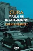 Cuba. Viaje Al Fin De La Revolución - Patricio Fernandez Chadwick - Debate