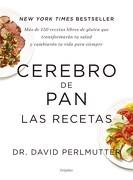 Cerebro de Pan. Las Recetas - David Perlmutter - Grijalbo