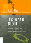 Construyendo Talento. Programas de Desarrollo Para el Crecimiento de las Personas y la Continuidad de las Organizaciones - Martha Alles - Granica