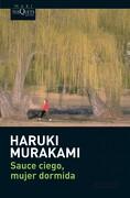 Sauce Ciego, Mujer Dormida - Haruki Murakami - Tusquets