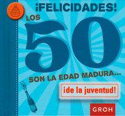 Felicidades! Los 50 son la Edad Madura de la Juventud - Groh - Groh