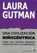 Una Civilización Niñocéntrica. Cómo una Crianza Amorosa Puede Salvar la Humanidad - Laura Gutman - Ob Stare