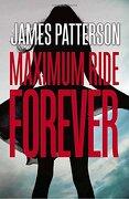 Maximum Ride Forever (libro en Inglés) - James Patterson - Random House Uk