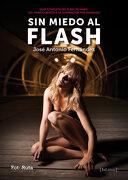 Sin Miedo al Flash: Guía Completa del Flash de Mano: Del Manejo Básico a la Iluminación más Avanzada - José Antonio Fernández Salas - J De J Editores