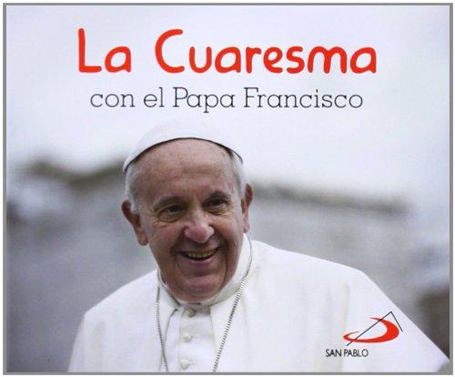 La cuaresma con el papa francisco; papa francisco